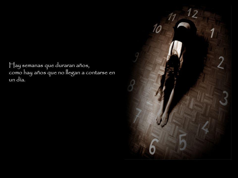 Sin embargo; hay tiempos en nuestra vida que se cuentan de forma diferente.