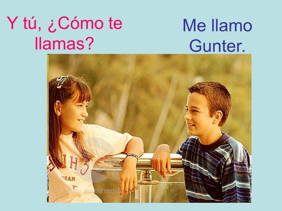 Y tú, ¿Cómo te llamas? Me llamo Gunter.