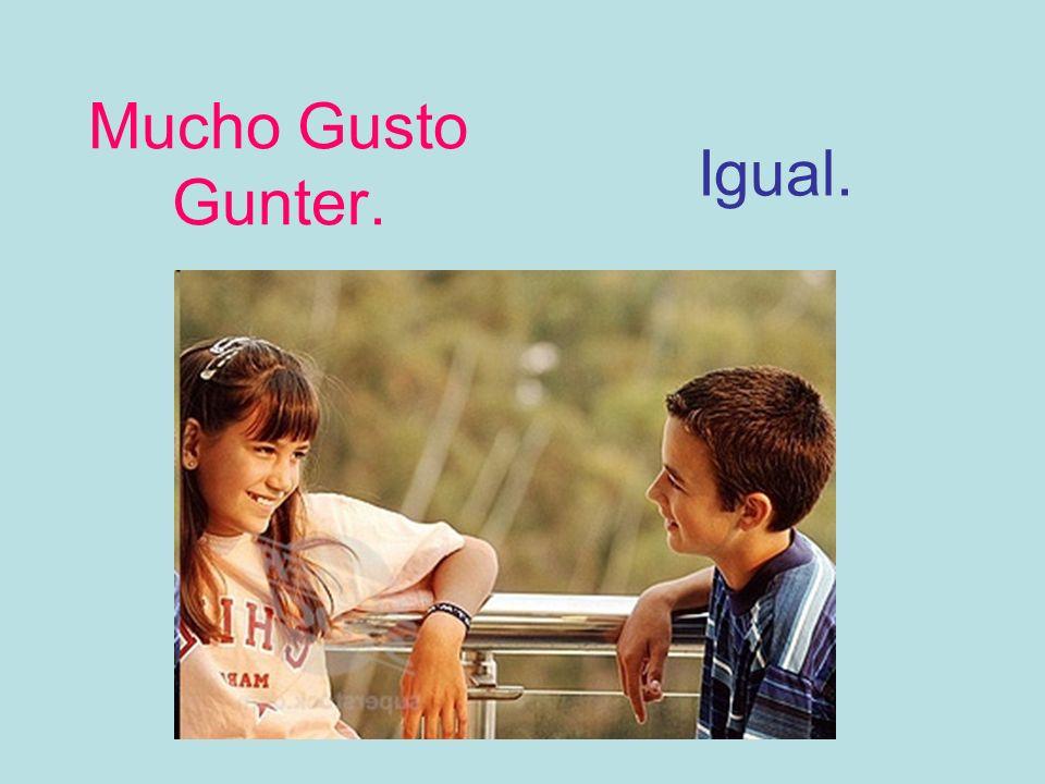 Mucho Gusto Gunter. Igual.