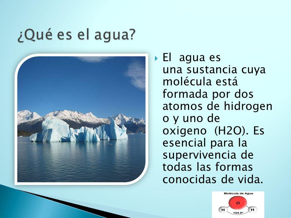 El agua es una sustancia cuya molécula está formada por dos atomos de hidrogen o y uno de oxigeno (H2O).