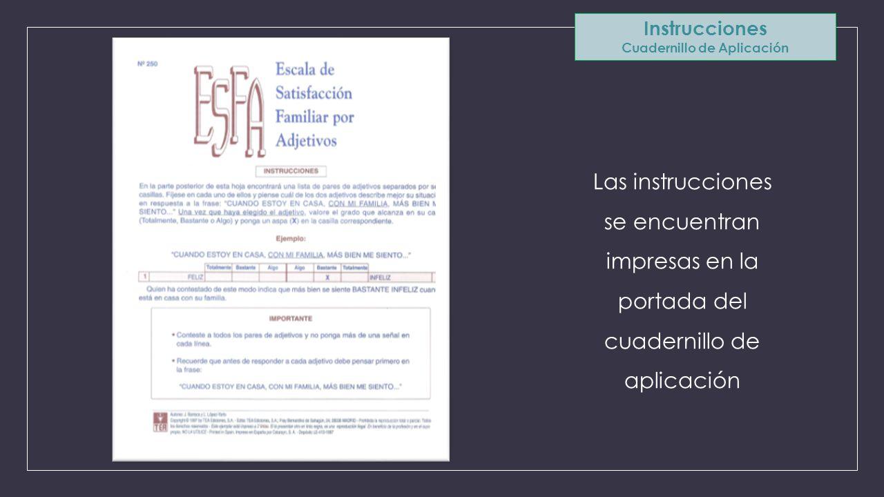 Instrucciones Cuadernillo de Aplicación Las instrucciones se encuentran impresas en la portada del cuadernillo de aplicación