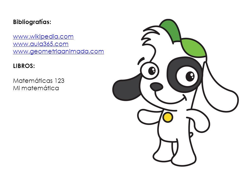 Bibliografías: www.wikipedia.com www.aula365.com www.geometriaanimada.com LIBROS: Matemáticas 123 Mi matemática