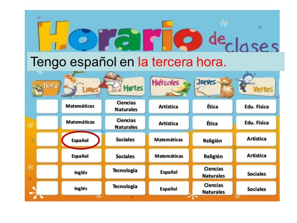 Tengo español en la tercera hora.