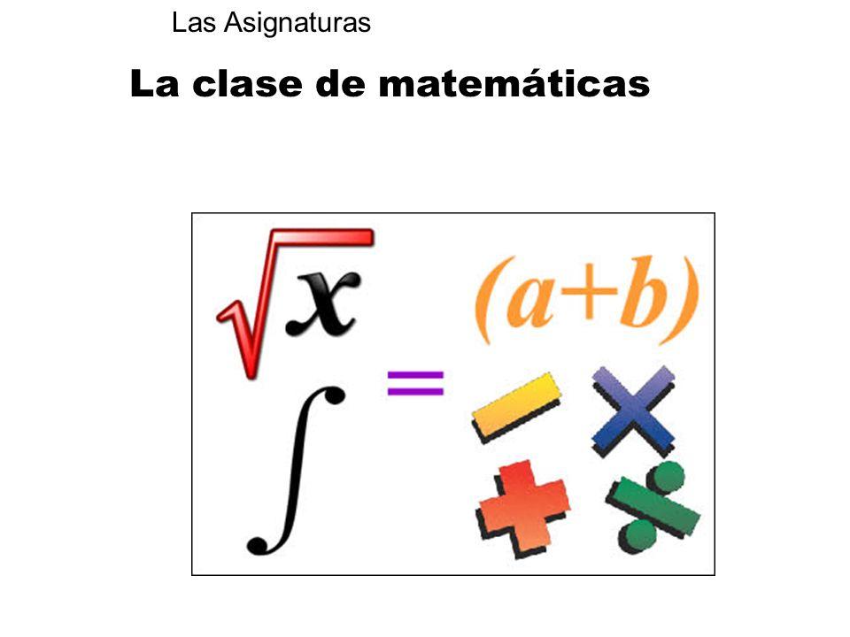 La clase de matemáticas Las Asignaturas
