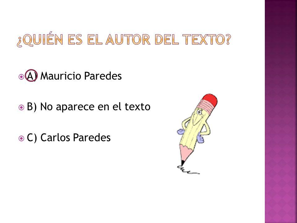  A) Mauricio Paredes  B) No aparece en el texto  C) Carlos Paredes