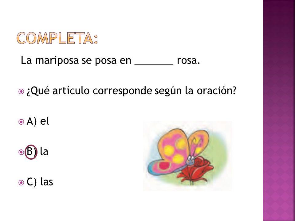 La mariposa se posa en _______ rosa.  ¿Qué artículo corresponde según la oración.