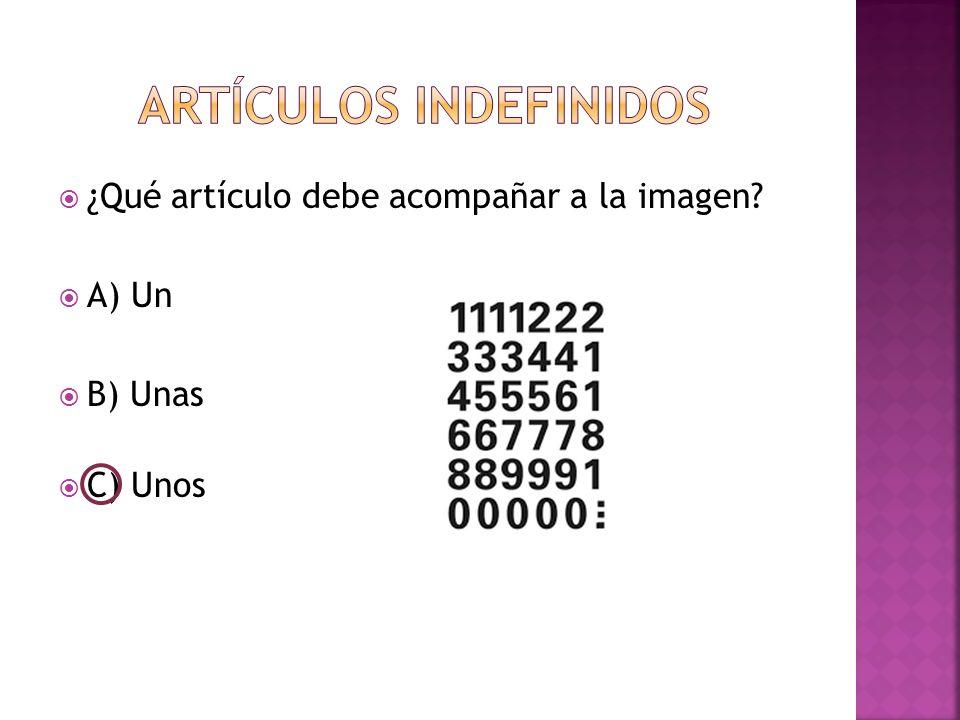  ¿Qué artículo debe acompañar a la imagen  A) Un  B) Unas  C) Unos