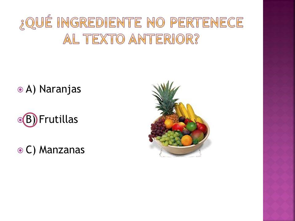  A) Naranjas  B) Frutillas  C) Manzanas