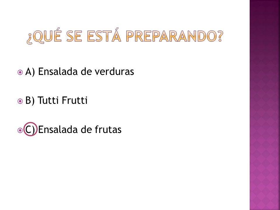  A) Ensalada de verduras  B) Tutti Frutti  C) Ensalada de frutas