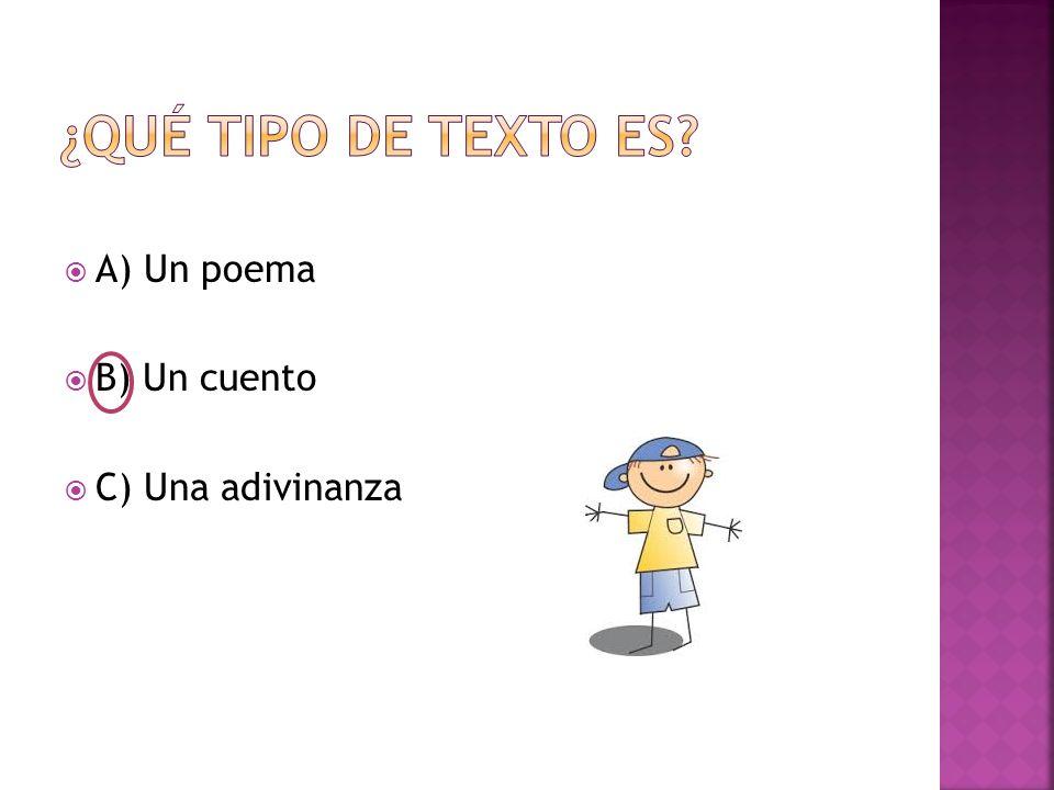  A) Un poema  B) Un cuento  C) Una adivinanza