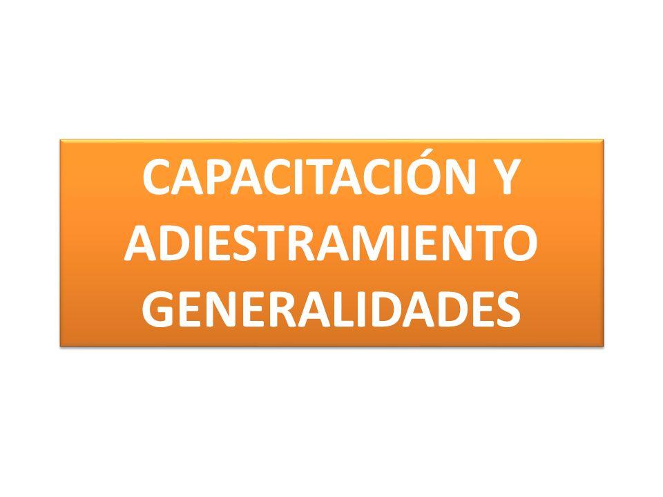 CAPACITACIÓN Y ADIESTRAMIENTO GENERALIDADES