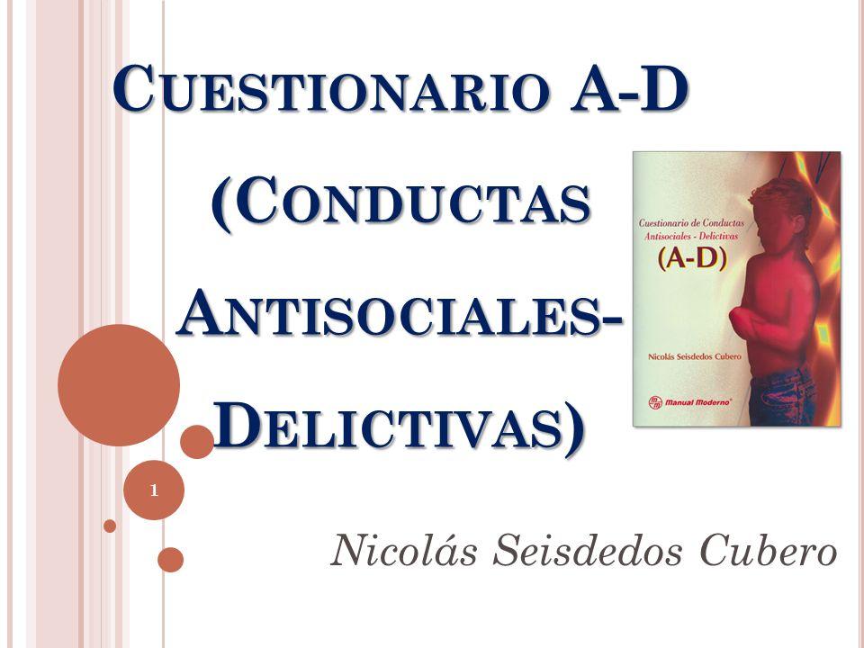 C UESTIONARIO A-D (C ONDUCTAS A NTISOCIALES - D ELICTIVAS ) Nicolás Seisdedos Cubero 1