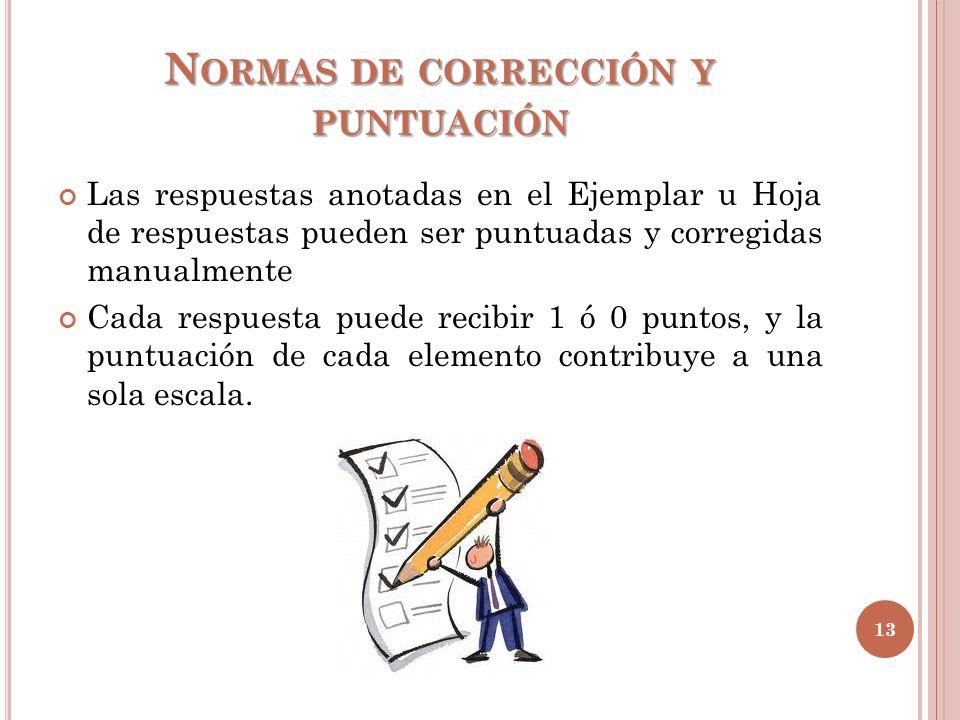 N ORMAS DE CORRECCIÓN Y PUNTUACIÓN Las respuestas anotadas en el Ejemplar u Hoja de respuestas pueden ser puntuadas y corregidas manualmente Cada resp