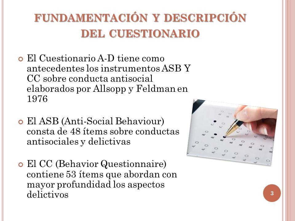 FUNDAMENTACIÓN Y DESCRIPCIÓN DEL CUESTIONARIO El Cuestionario A-D tiene como antecedentes los instrumentos ASB Y CC sobre conducta antisocial elaborad