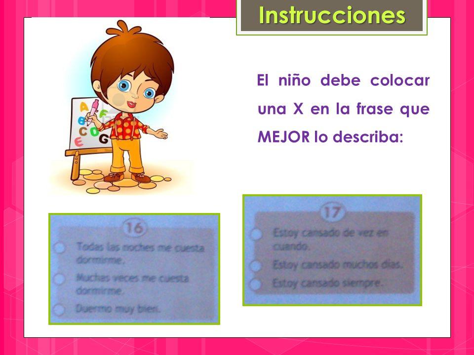 El niño debe colocar una X en la frase que MEJOR lo describa: Instrucciones