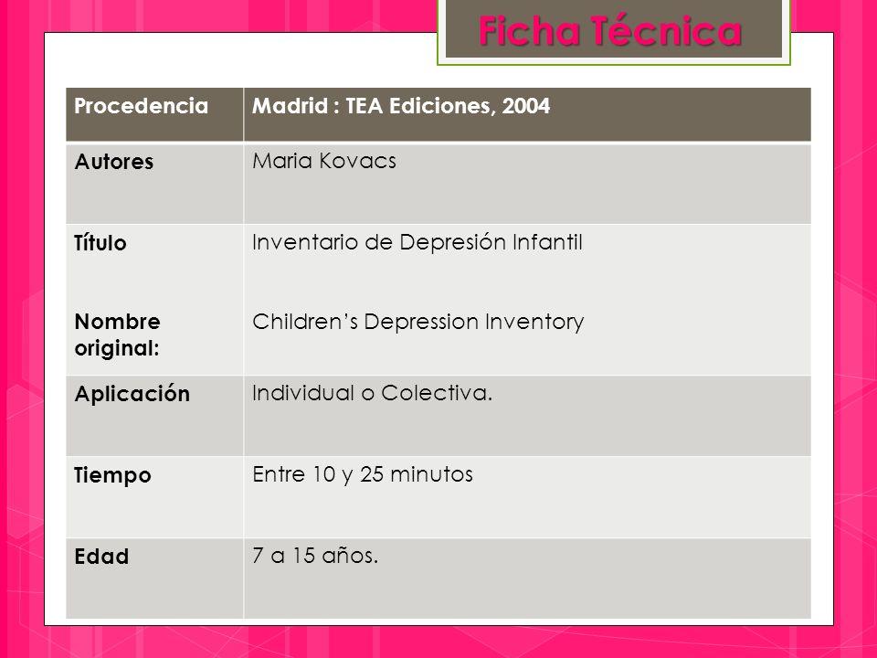 Ficha Técnica ProcedenciaMadrid : TEA Ediciones, 2004 Autores Maria Kovacs Título Nombre original: Inventario de Depresión Infantil Children's Depression Inventory Aplicación Individual o Colectiva.