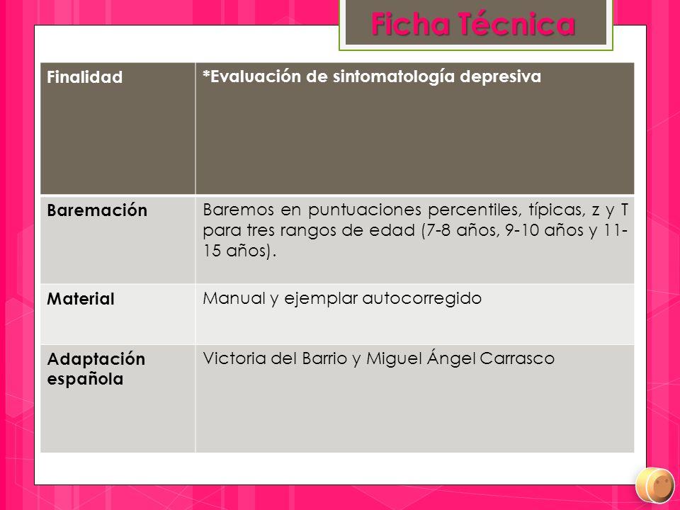 Finalidad*Evaluación de sintomatología depresiva Baremación Baremos en puntuaciones percentiles, típicas, z y T para tres rangos de edad (7-8 años, 9-10 años y 11- 15 años).