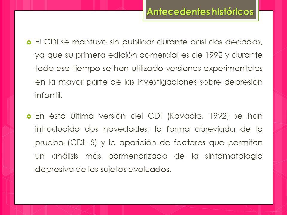  El CDI se mantuvo sin publicar durante casi dos décadas, ya que su primera edición comercial es de 1992 y durante todo ese tiempo se han utilizado versiones experimentales en la mayor parte de las investigaciones sobre depresión infantil.