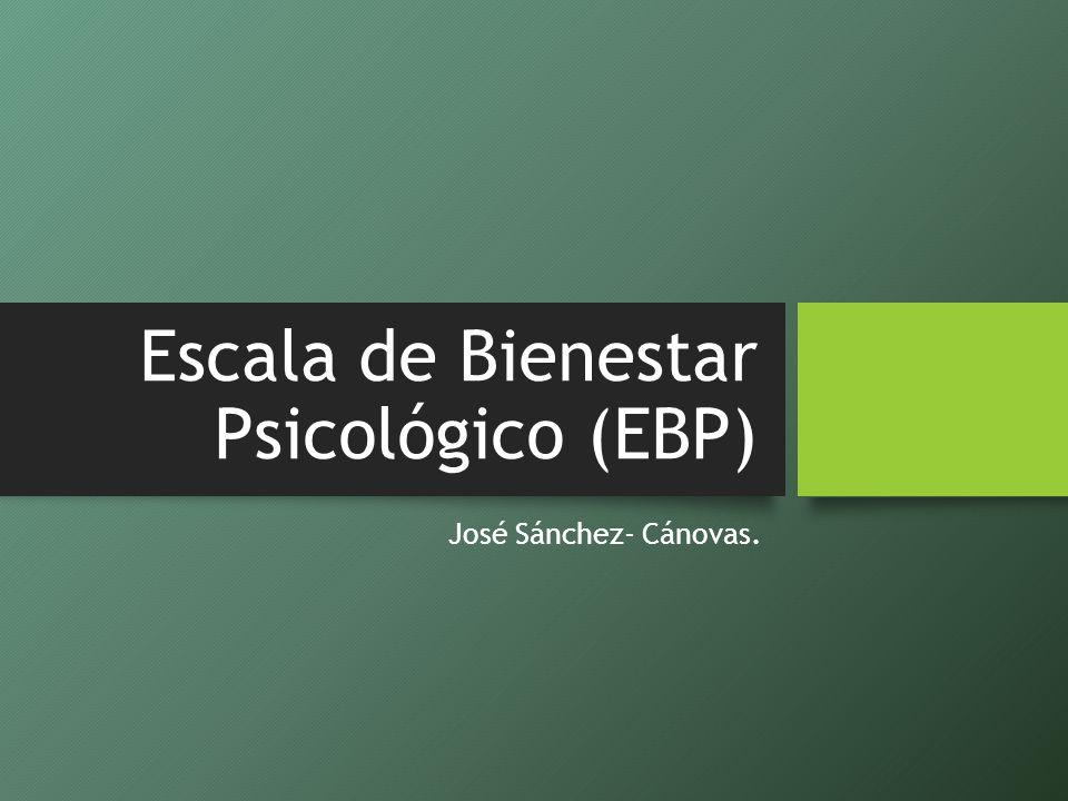 Escala de Bienestar Psicológico (EBP) José Sánchez- Cánovas.