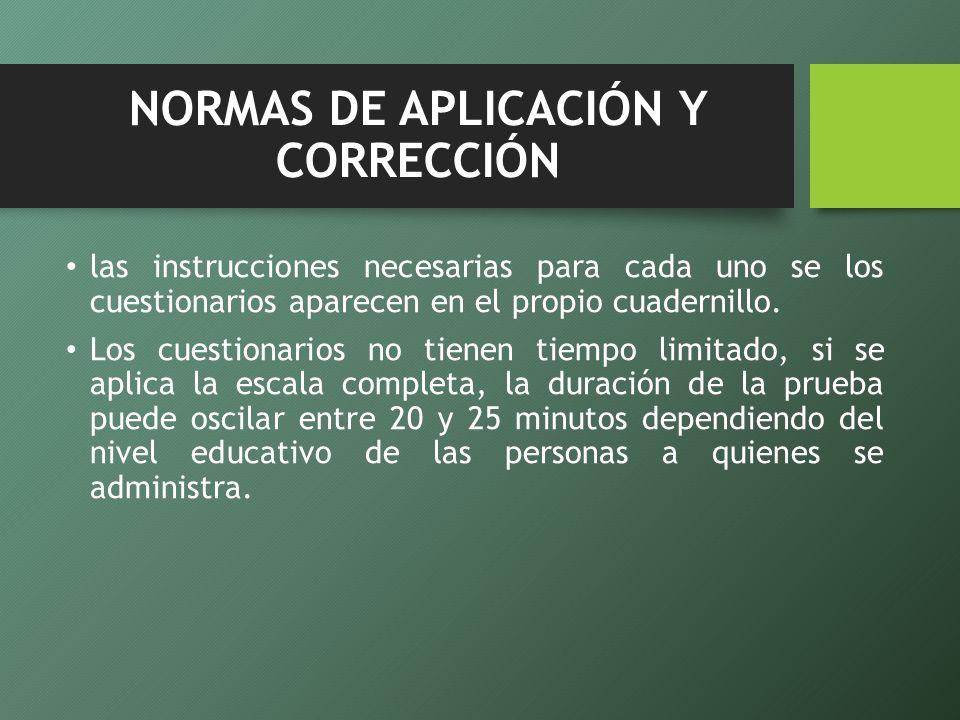 NORMAS DE APLICACIÓN Y CORRECCIÓN las instrucciones necesarias para cada uno se los cuestionarios aparecen en el propio cuadernillo. Los cuestionarios