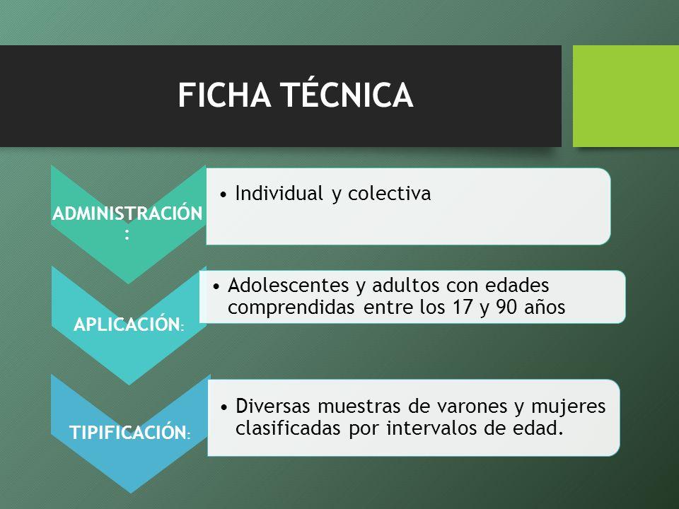 FICHA TÉCNICA ADMINISTRACIÓN : Individual y colectiva APLICACIÓN : Adolescentes y adultos con edades comprendidas entre los 17 y 90 años TIPIFICACIÓN