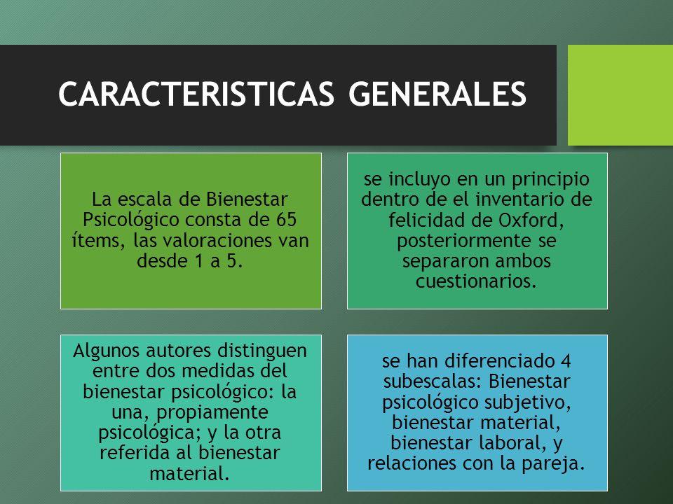 CARACTERISTICAS GENERALES La escala de Bienestar Psicológico consta de 65 ítems, las valoraciones van desde 1 a 5. se incluyo en un principio dentro d