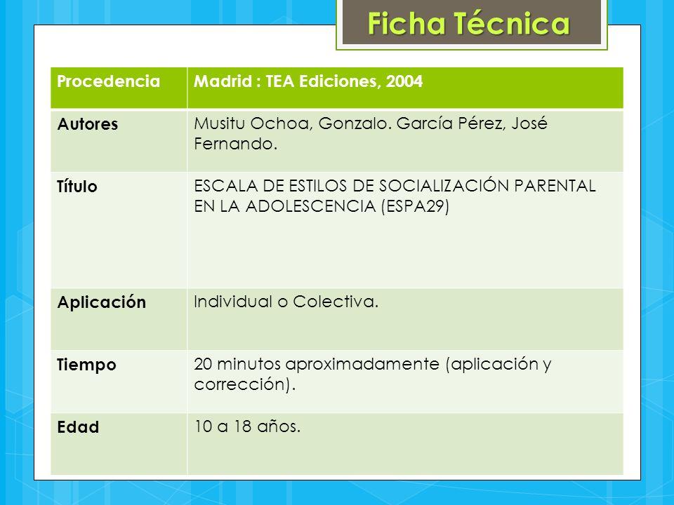 Ficha Técnica ProcedenciaMadrid : TEA Ediciones, 2004 Autores Musitu Ochoa, Gonzalo. García Pérez, José Fernando. Título ESCALA DE ESTILOS DE SOCIALIZ