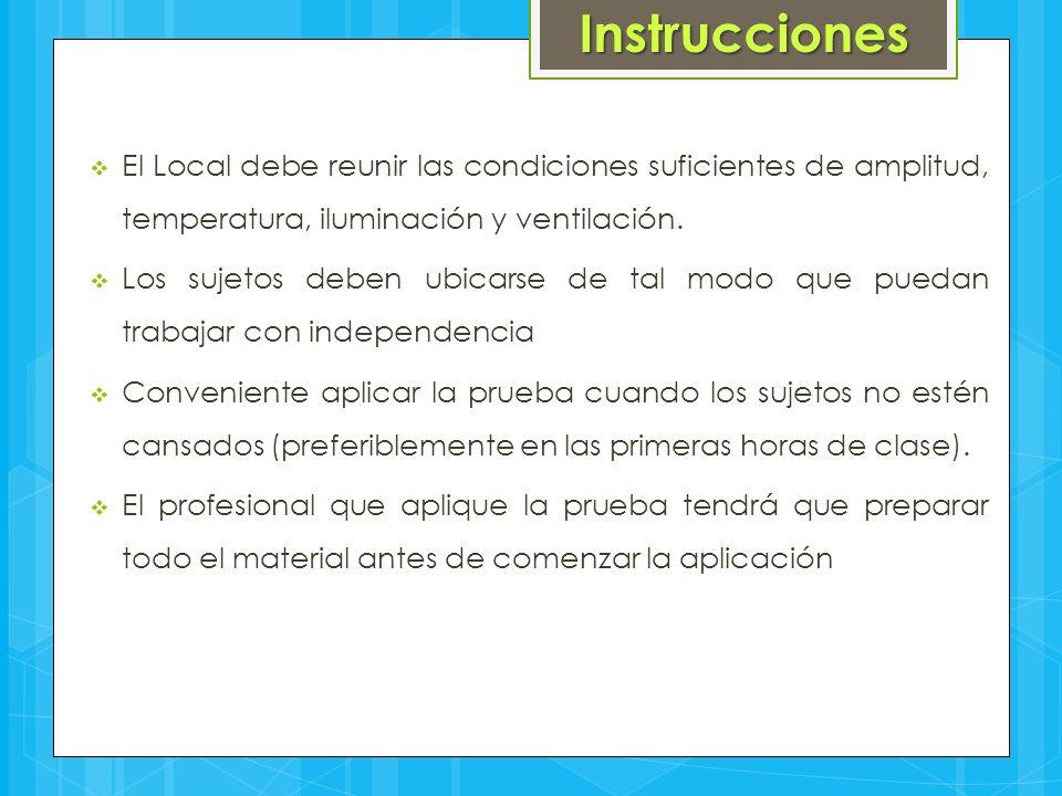 Instrucciones  El Local debe reunir las condiciones suficientes de amplitud, temperatura, iluminación y ventilación.  Los sujetos deben ubicarse de