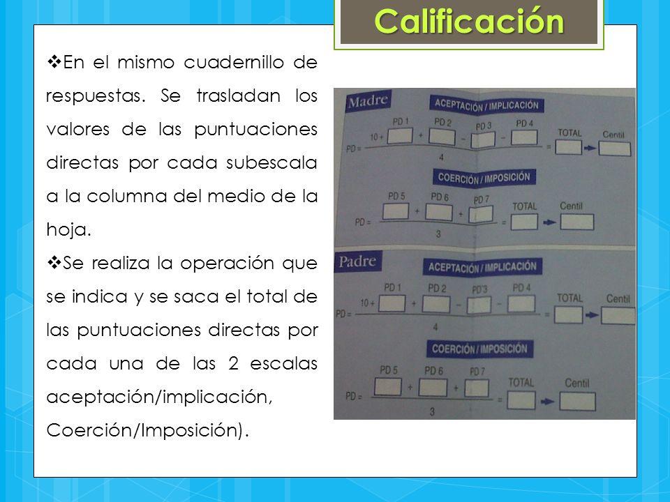 Calificación  En el mismo cuadernillo de respuestas. Se trasladan los valores de las puntuaciones directas por cada subescala a la columna del medio