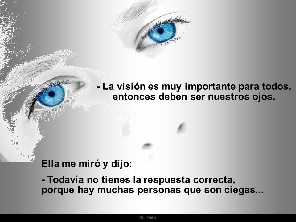 Ria Slides Ella me miró y dijo: - Todavía no tienes la respuesta correcta, porque hay muchas personas que son ciegas...