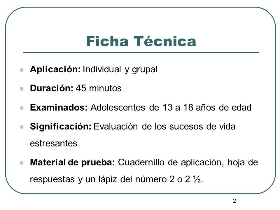 2 Ficha Técnica Aplicación: Individual y grupal Duración: 45 minutos Examinados: Adolescentes de 13 a 18 años de edad Significación: Evaluación de los