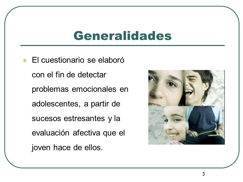 3 Generalidades El cuestionario se elaboró con el fin de detectar problemas emocionales en adolescentes, a partir de sucesos estresantes y la evaluaci