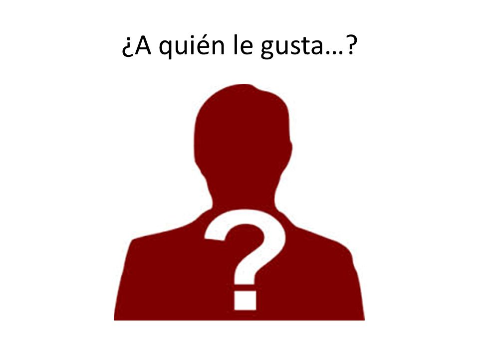 ¿A quién le gusta…?