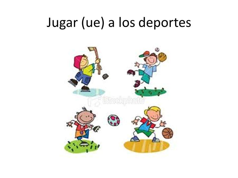 Jugar (ue) a los deportes