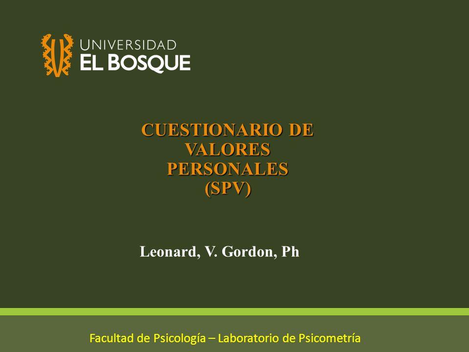 CUESTIONARIO DE VALORES PERSONALES (SPV) Facultad de Psicología – Laboratorio de Psicometría Leonard, V. Gordon, Ph