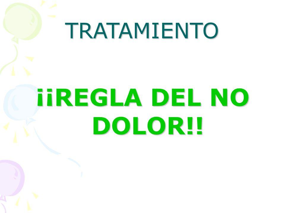 TRATAMIENTO ¡¡REGLA DEL NO DOLOR!!