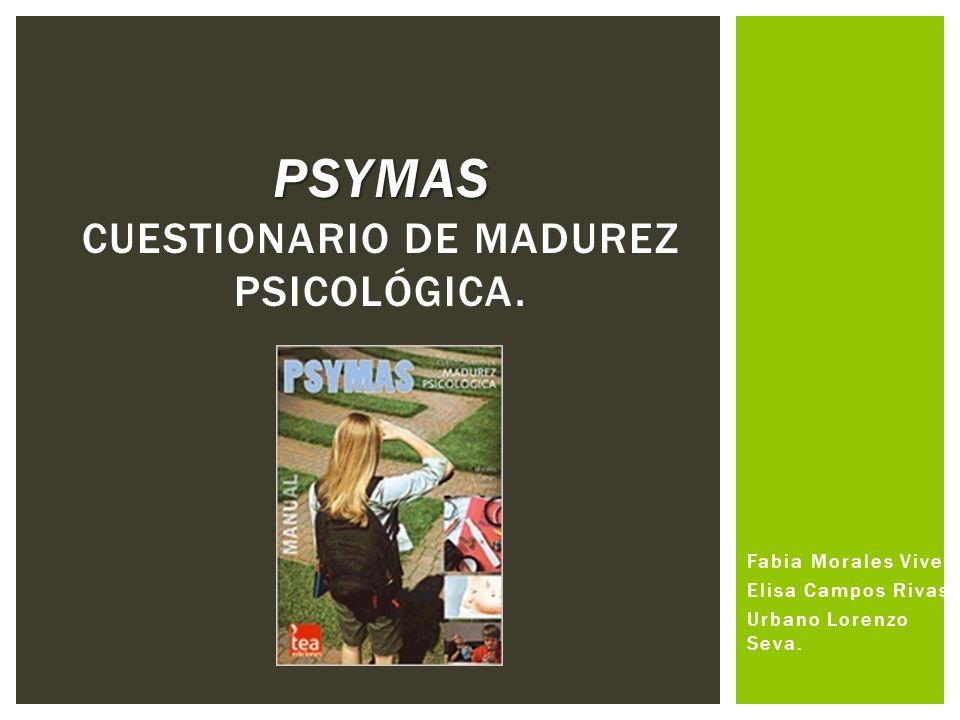 Fabia Morales Vives. Elisa Campos Rivas. Urbano Lorenzo Seva. PSYMAS PSYMAS CUESTIONARIO DE MADUREZ PSICOLÓGICA.