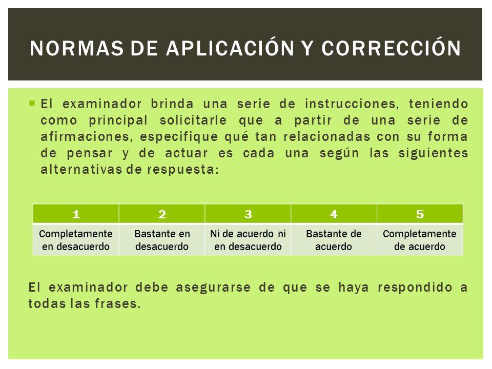  El examinador brinda una serie de instrucciones, teniendo como principal solicitarle que a partir de una serie de afirmaciones, especifique qué tan
