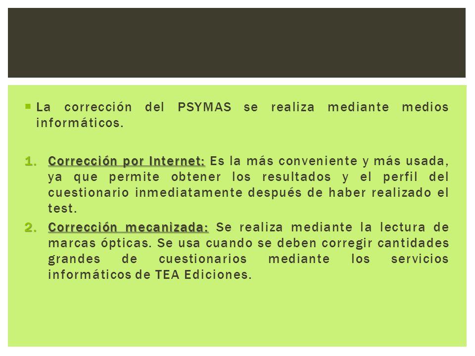  La corrección del PSYMAS se realiza mediante medios informáticos. 1.Corrección por Internet: 1.Corrección por Internet: Es la más conveniente y más