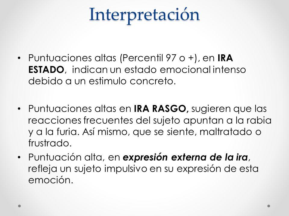 Interpretación Puntuaciones altas (Percentil 97 o +), en IRA ESTADO, indican un estado emocional intenso debido a un estimulo concreto. Puntuaciones a