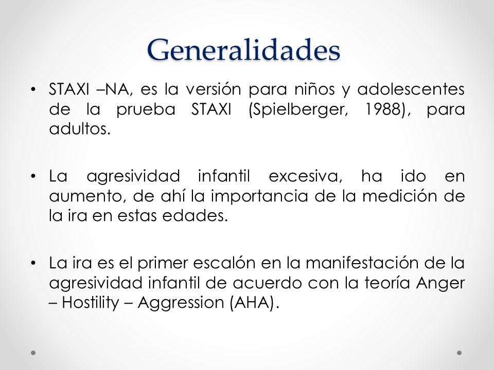 Generalidades STAXI –NA, es la versión para niños y adolescentes de la prueba STAXI (Spielberger, 1988), para adultos. La agresividad infantil excesiv