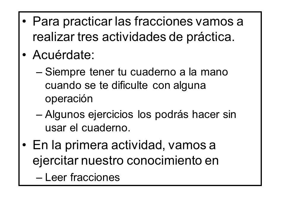 Para practicar las fracciones vamos a realizar tres actividades de práctica.