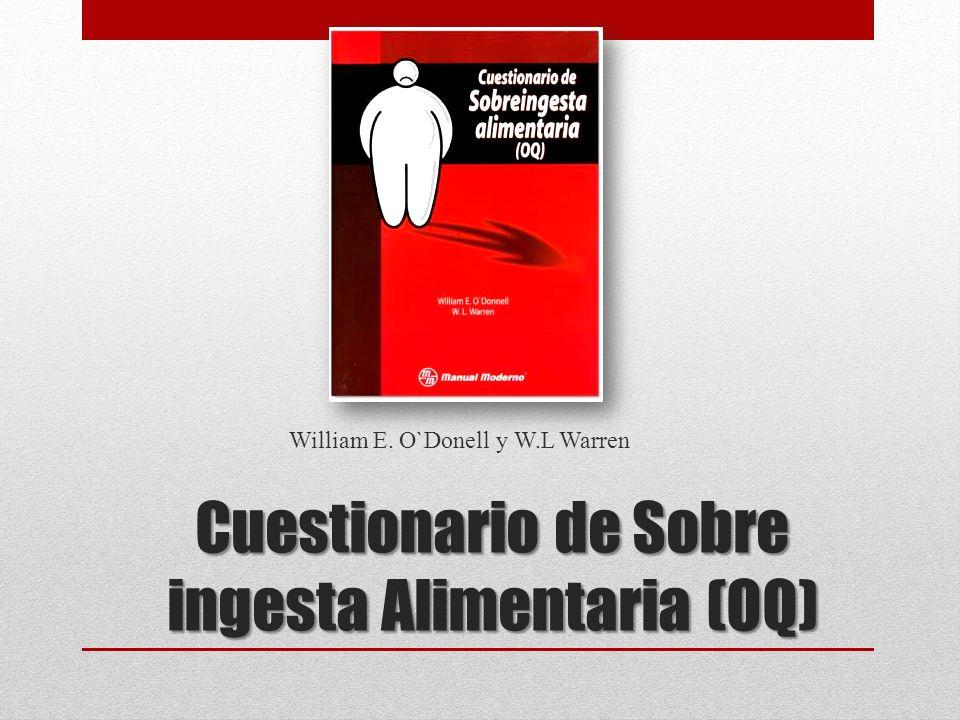 Cuestionario de Sobre ingesta Alimentaria (OQ) William E. O`Donell y W.L Warren