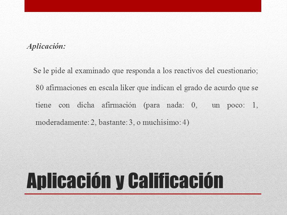Aplicación y Calificación Aplicación: Se le pide al examinado que responda a los reactivos del cuestionario; 80 afirmaciones en escala liker que indic