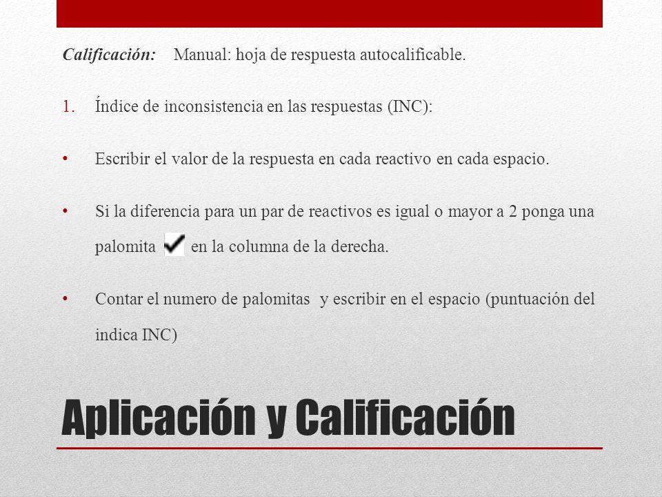 Aplicación y Calificación Calificación: Manual: hoja de respuesta autocalificable. 1.Índice de inconsistencia en las respuestas (INC): Escribir el val