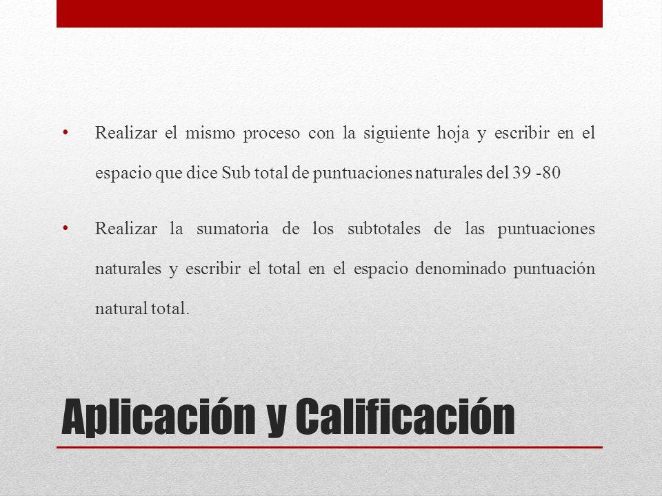 Aplicación y Calificación Realizar el mismo proceso con la siguiente hoja y escribir en el espacio que dice Sub total de puntuaciones naturales del 39