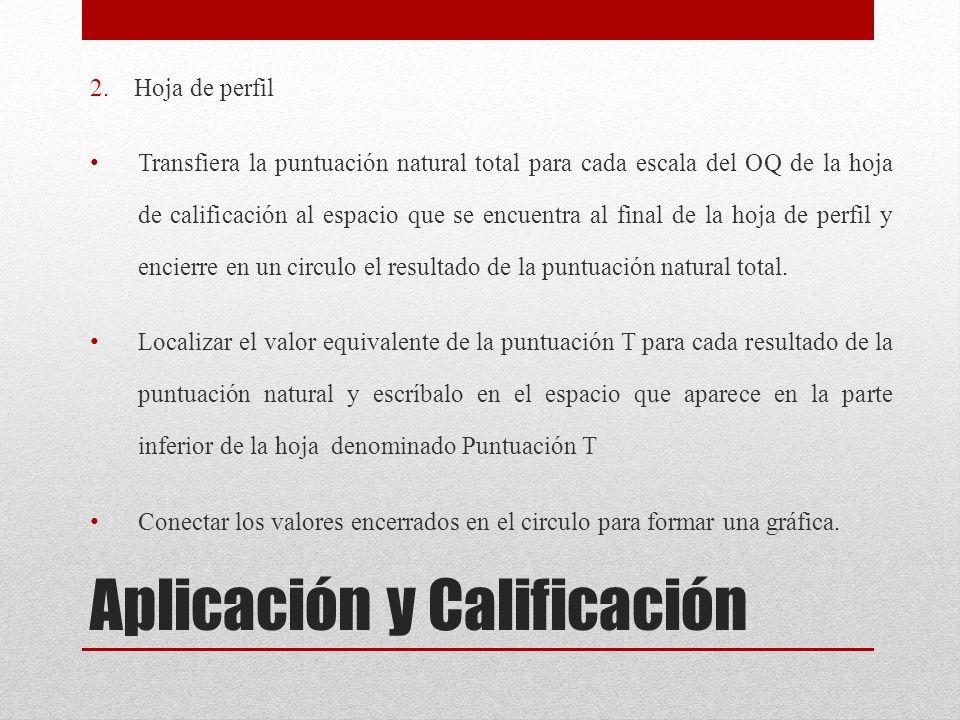 Aplicación y Calificación 2. Hoja de perfil Transfiera la puntuación natural total para cada escala del OQ de la hoja de calificación al espacio que s