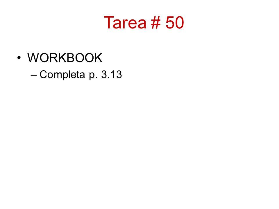 Tarea # 50 WORKBOOK –Completa p. 3.13