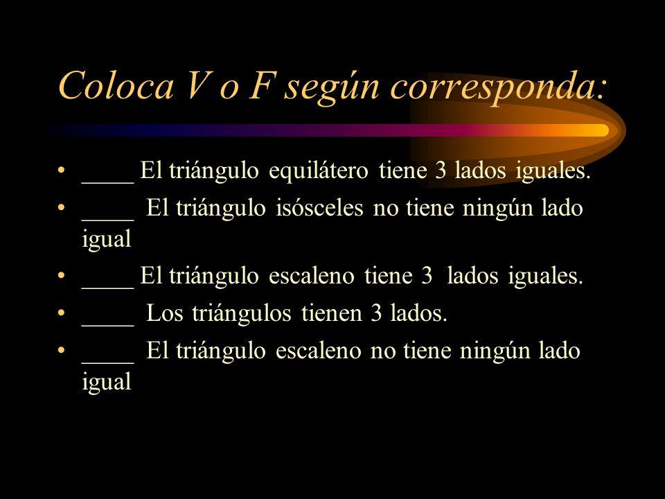 Coloca V o F según corresponda: ____ El triángulo equilátero tiene 3 lados iguales.