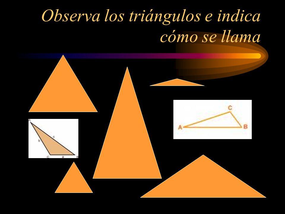 Observa los triángulos e indica cómo se llama